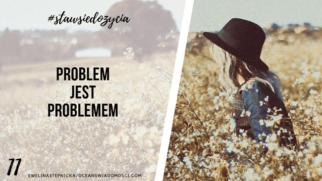 11. PROBLEM JEST PROBLEMEM